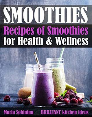 Smoothies: Recipes of Smoothies for Health & Wellness (Plant Based Book 4)