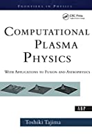 Computational Plasma Physics: With Applications To Fusion And Astrophysics (Frontiers in Physics)