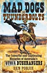Mad Dogs and Thunderbolts: The Colourful and Captivating Histories of Australia's Other Bushrangers