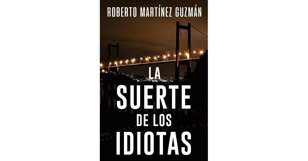 La Suerte De Los Idiotas By Roberto Martínez Guzmán