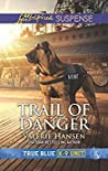 Trail of Danger (True Blue K-9 Unit #6)