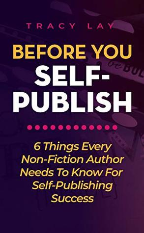 Before You Self-Publish: 6 things every non-fiction author needs to know for self-publishing success