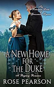 A New Home for the Duke (The Returned Lords of Grosvenor Square, #4)