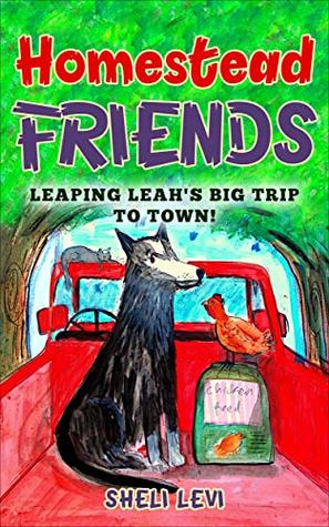 Homestead Friends:  Leaping Leah's Big Trip to Town!
