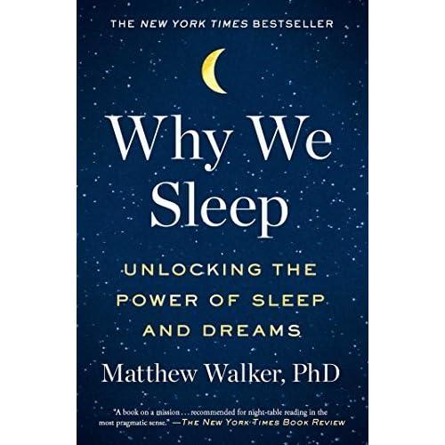 Why We Sleep: Unlocking the Power of Sleep and Dreams by