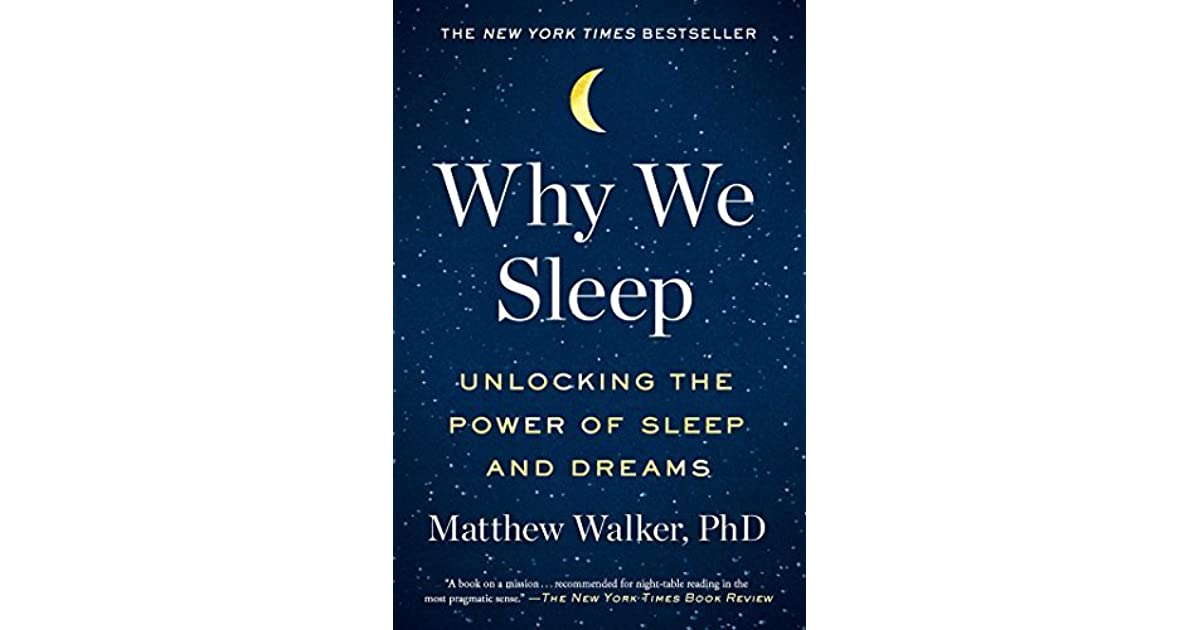 Why We Sleep: Unlocking the Power of Sleep and Dreams by