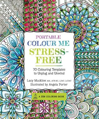 Portable Colour Me Stress-Free: 70 Colouring Templates to Unwind and Unplug (A Zen Coloring Book)