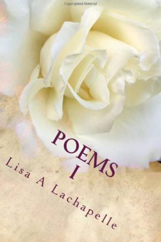 Poems I: A Spiritual Collection by Lisa Lachapelle