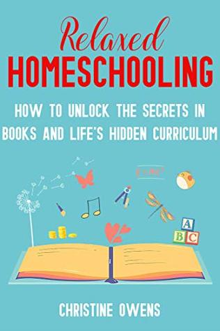 Relaxed Homeschooling by Christine Owens