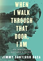 When I Walk Through That Door, I Am: An Immigrant Mother's Quest for Freedom