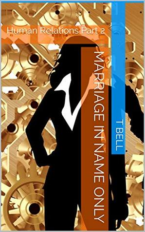 Marriage in name only: Human Relations Part 2 by T Bell