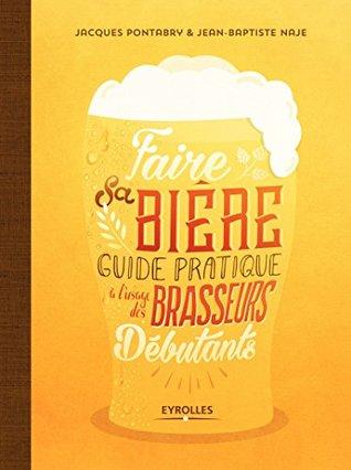 Faire sa bière: Guide pratique à l'usage des brasseurs débutants