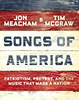 Songs of America: Songs of America: Patriotism, Protest, and the Music That Made a Nation