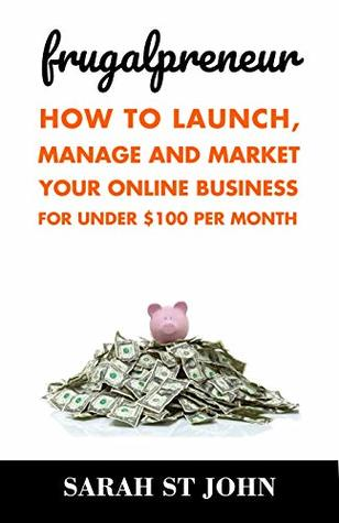 Frugalpreneur: How to Launch, Manage, and Market Your Online Business for Under $100 Per Month