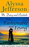 Mr. Darcy & Elizabeth: The Fashionable and Young: a Pride and Prejudice Variation Romance