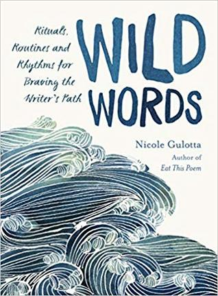 Wild Words: Rituals, Routines, and Rhythms for Braving the Writer's Path