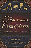 Fractured Ever After: A Collection of Fairy Tale Retellings