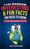 1144 Random, Interesting & Fun Facts You Need To Know - The Knowledge Encyclopedia To Win Trivia (Amazing World Facts Book 1)