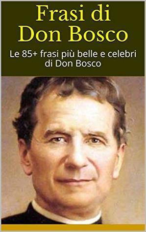 Frasi Di Don Bosco Le 85 Frasi Piu Belle E Celebri Di Don Bosco
