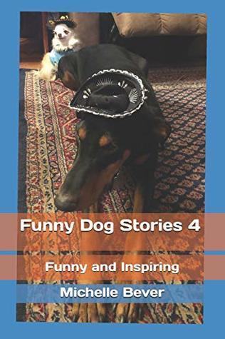 Funny Dog Stories 4: Funny and Inspiring by Michelle Bever