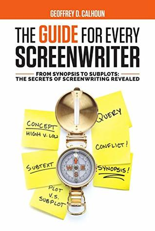 The Guide For Every Screenwriter by Geoffrey Calhoun