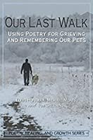 Our Last Walk: Using Poetry for Grieving and Remembering Our Pets