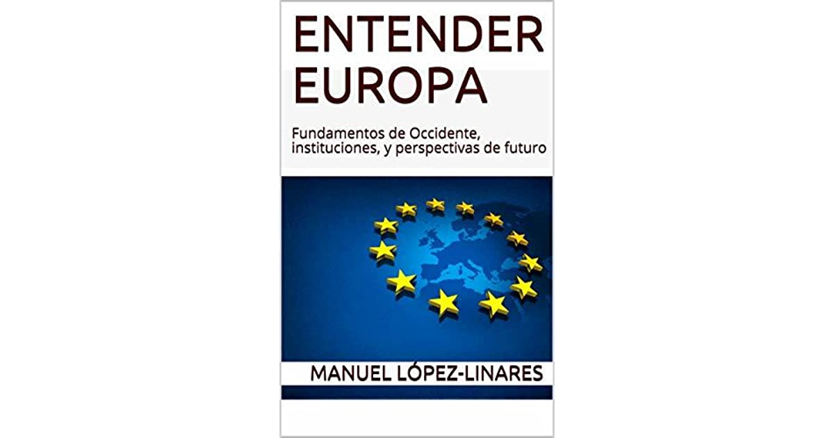 Entender Europa: Fundamentos de Occidente, instituciones, y perspectivas de futuro