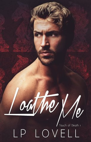 Loathe Me (Touch of Death #1)