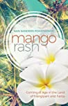 Mango Rash: Coming of Age in the Land of Frangipani and Fanta