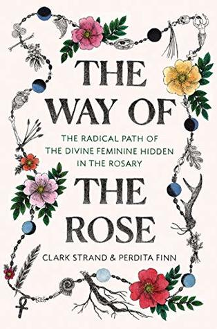 The Way of the Rose by Clark Strand