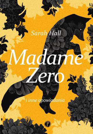 Madame Zero i inne opowiadania by Sarah Hall