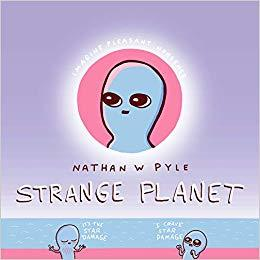 Strange Planet by Nathan W. Pyle