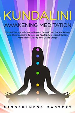 Kundalini Awakening Meditation: Expand Your Consciousness Through