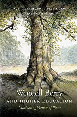 Wendell Berry and Higher Education: Cultivating Virtues of Place