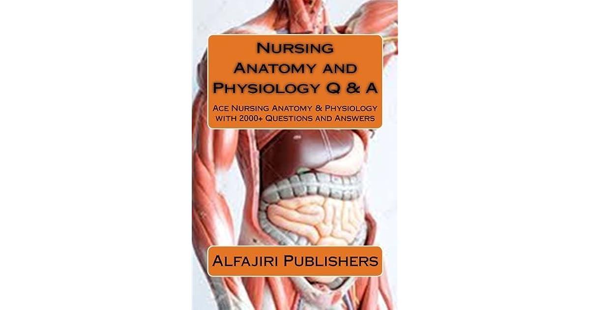 Nursing Anatomy and Physiology Q & A: Ace Nursing Anatomy