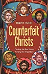 Counterfeit Christs : Finding the Real Jesus Among the Impostors