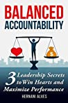 Balanced Accountability: Leadership Secrets to Win Hearts and Maximize Performance