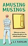 Amusing Musings by J.J. Harlan