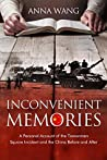 Inconvenient Memories: A Personal Account of the Tiananmen Square Incident and the China Before and After