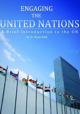 Engaging the United Nations: A Brief Introduction to the Un