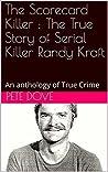 The Scorecard Killer : The True Story of Serial Killer Randy Kraft: An anthology of True Crime