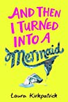 And Then I Turned Into a Mermaid (And Then I Turned Into a Mermaid, #1)