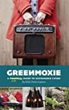 Greenmoxie: A Practical Guide to Sustainable Living