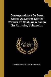 Correspondance De Deux Amies Ou Lettres �crites D'evian En Chablais � Baden En Autriche, Volume 1...