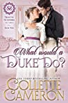 What Would a Duke Do? (Seductive Scoundrels #4)