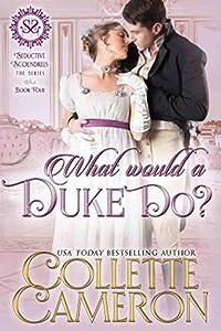 What Would a Duke Do? (Seductive Scoundrels #4)