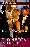 Claim Back Your Ex: Rekindle Your Romance