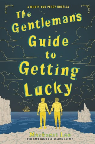 The Gentleman's Guide to Getting Lucky by Mackenzi Lee
