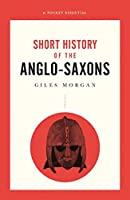 A Pocket Essentials Short History of the Anglo-Saxons (Pocket Essential series)