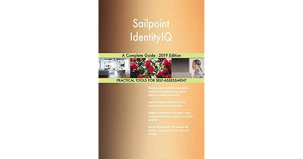 Sailpoint IdentityIQ A Complete Guide - 2019 Edition by